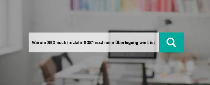 Warum SEO auch im Jahr 2021 noch eine Überlegung wert ist